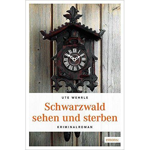 Ute Wehrle - Schwarzwald sehen und sterben - Preis vom 11.06.2021 04:46:58 h