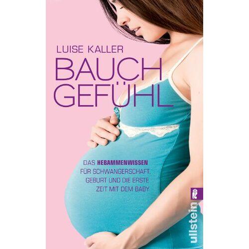 Luise Kaller - Bauch-Gefühl: Das Hebammenwissen für Schwangerschaft, Geburt und die erste Zeit mit dem Baby - Preis vom 22.06.2021 04:48:15 h