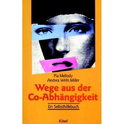 Pia Mellody - Wege aus der Co-Abhängigkeit: Ein Selbsthilfebuch - Preis vom 15.06.2021 04:47:52 h