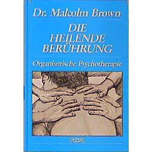 Malcolm Brown - Die heilende Berührung: Die Methode des direkten Körperkontaktes in der körperorientierten Psychotherapie - Preis vom 19.06.2021 04:48:54 h