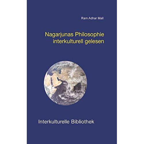 Mall, Ram A - Nagarjunas Philosophie interkulturell gelesen (Interkulturelle Bibliothek) - Preis vom 17.06.2021 04:48:08 h