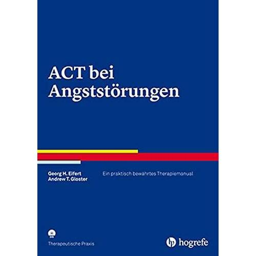 Eifert, Georg H. - ACT bei Angststörungen: Ein praktisch bewährtes Therapiemanual (Therapeutische Praxis) - Preis vom 02.08.2021 04:48:42 h