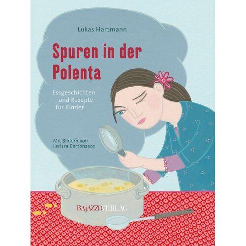Lukas Hartmann - Spuren in der Polenta: Essgeschichten und Rezepte für Kinder - Preis vom 29.07.2021 04:48:49 h