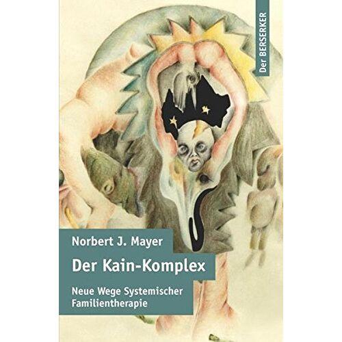 Mayer, Norbert J - Der Kain-Komplex: Neue Wege Systemischer Familientherapie - Preis vom 01.08.2021 04:46:09 h