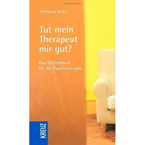 Wolfgang Siegel - Tut mein Therapeut mir gut?: Das Begleitbuch für die Psychotherapie - Preis vom 15.10.2021 04:56:39 h