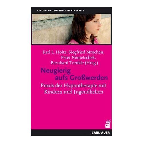 Karl-Ludwig Holtz - Neugierig aufs Großwerden: Praxis der Hypnotherapie mit Kindern und Jugendlichen - Preis vom 30.07.2021 04:46:10 h