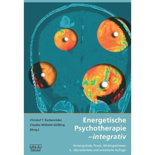 Eschenröder, Christof T. - Energetische Psychotherapie - integrativ: Hintergründe, Praxis, Wirkhypothesen - Preis vom 01.08.2021 04:46:09 h