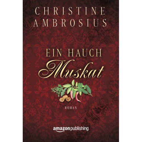 Christine Ambrosius - Ein Hauch Muskat - Preis vom 11.06.2021 04:46:58 h
