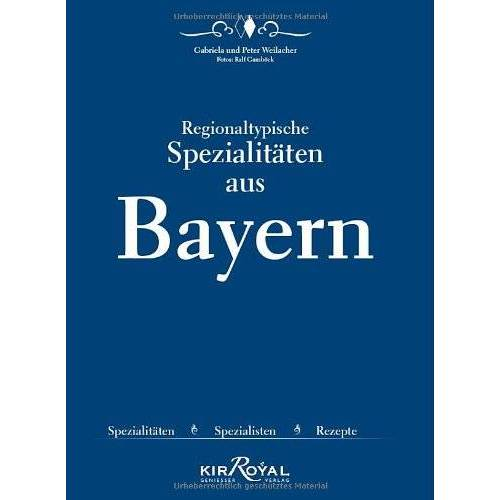 Peter Weilacher - Regionaltypische Spezialitäten aus Bayern: Spezialitäten, Spezialisten, Rezepte - Preis vom 22.06.2021 04:48:15 h