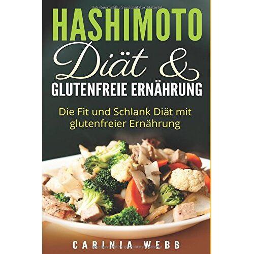 Carinia Webb - Hashimoto Diät & glutenfreie Ernährung: Die Fit und Schlank Diät mit glutenfreier Ernährung - Preis vom 20.06.2021 04:47:58 h