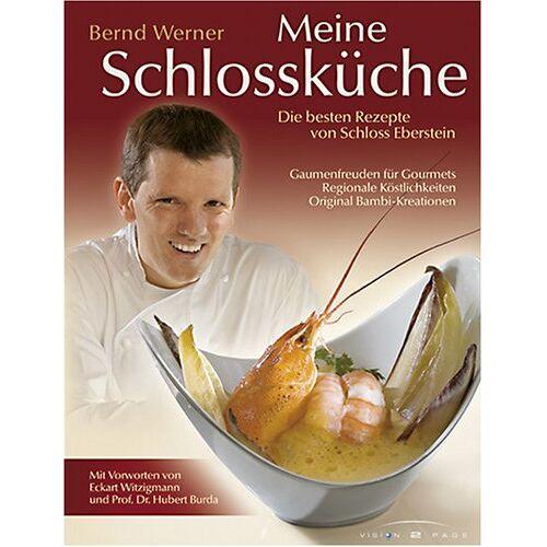 Bernd Werner - Meine Schlossküche: Die besten Rezepte von Schloss Eberstein - Preis vom 21.06.2021 04:48:19 h