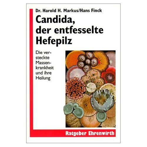 Markus, Harold H. - Candida, der entfesselte Hefepilz. Die versteckte Massenkrankheit und ihre Heilung - Preis vom 13.06.2021 04:45:58 h