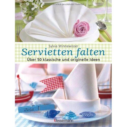 Sylvia Winnewisser - Servietten falten: Über 50 klassische und originelle Ideen - Preis vom 01.08.2021 04:46:09 h