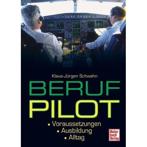 Klaus-Jürgen Schwahn - Beruf Pilot: Voraussetzungen . Ausbildung . Alltag - Preis vom 13.06.2021 04:45:58 h