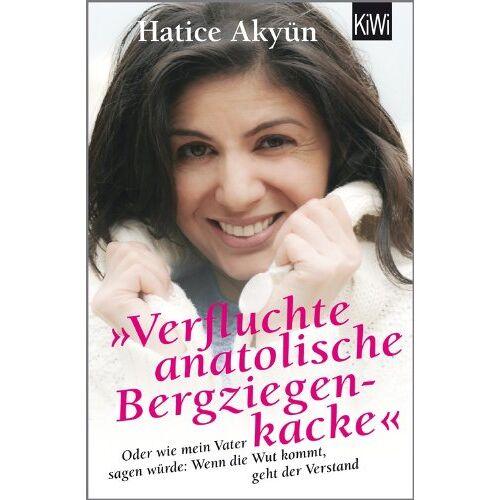 Hatice Akyün - Verfluchte anatolische Bergziegenkacke: Oder wie mein Vater sagen würde: Wenn die Wut kommt, geht der Verstand - Preis vom 13.06.2021 04:45:58 h