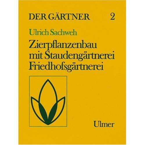 Ulrich Sachweh - Der Gärtner, Bd.2 : Zierpflanzenbau mit Staudengärtnerei und Friedhofsgärtnerei - Preis vom 21.06.2021 04:48:19 h