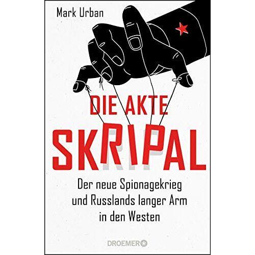 Mark Urban - Die Akte Skripal: Der neue Spionagekrieg und Russlands langer Arm in den Westen - Preis vom 13.06.2021 04:45:58 h