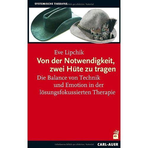 Eve Lipchik - Von der Notwendigkeit, zwei Hüte zu tragen: Die Balance von Technik und Emotion in der lösungsfokussierten Therapie - Preis vom 30.07.2021 04:46:10 h