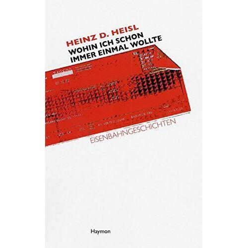 Heinz D. Heisl - Wohin ich schon immer einmal wollte: Eisenbahngeschichten - Preis vom 03.05.2021 04:57:00 h