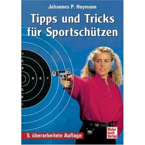 Heymann, Johannes P. - Tipps und Tricks für Sportschützen - Preis vom 16.06.2021 04:47:02 h