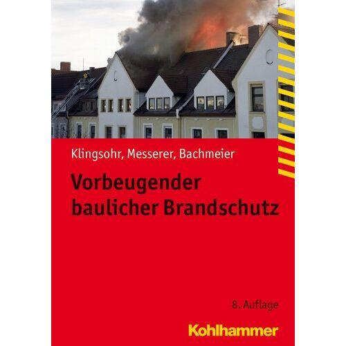 Kurt Klingsohr - Vorbeugender baulicher Brandschutz: Fachbuchreihe Brandschutz - Preis vom 15.06.2021 04:47:52 h