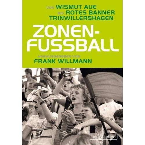Frank Willmann (Hrsg.) - Zonenfußball: Von Wismut Aue bis Rotes Banner Trinwillershagen - Preis vom 15.06.2021 04:47:52 h