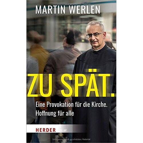 Martin Werlen - Zu spät.: Eine Provokation für die Kirche, Hoffnung für alle - Preis vom 24.07.2021 04:46:39 h