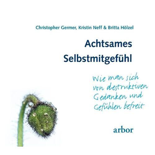 Christopher Germer - Achtsames Selbstmitgefühl: Wie man sich von destruktiven Gedanken und Gefühlen befreit - Preis vom 13.09.2021 05:00:26 h