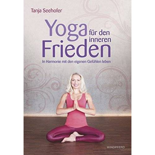 Tanja Seehofer - Yoga für den inneren Frieden: In Harmonie mit den eigenen Gefühlen leben - Preis vom 17.06.2021 04:48:08 h