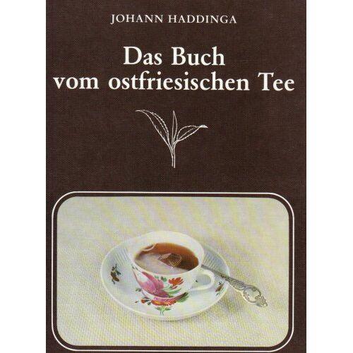 Johann Haddinga - Das Buch vom ostfriesischen Tee - Preis vom 21.06.2021 04:48:19 h