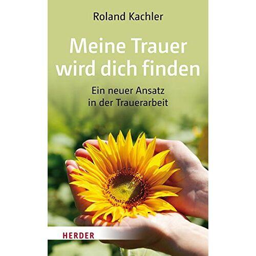 Roland Meine Trauer wird dich finden: Ein neuer Ansatz in der Trauerarbeit - Preis vom 12.10.2021 04:55:55 h