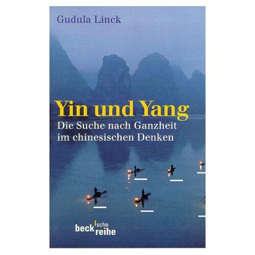 Gudula Linck - Yin und Yang: Auf der Suche nach Ganzheit im chinesischen Denken: Die Suche nach Ganzheit im chinesischen Denken - Preis vom 26.09.2021 04:51:52 h