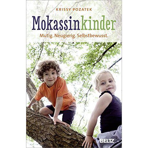 Krissy Pozatek - Mokassinkinder: Mutig. Neugierig. Selbstbewusst. - Preis vom 20.06.2021 04:47:58 h