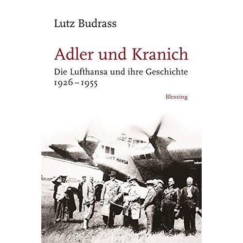 Lutz Budrass - Adler und Kranich: Die Lufthansa und ihre Geschichte 1926-1955 - Preis vom 28.07.2021 04:47:08 h