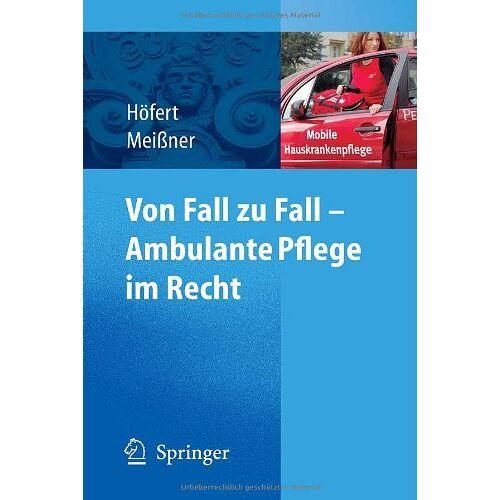 Rolf Höfert - Von Fall zu Fall - Ambulante Pflege im Recht: Rechtsfragen in der ambulanten Pflege von A-Z - Preis vom 11.09.2021 04:59:06 h