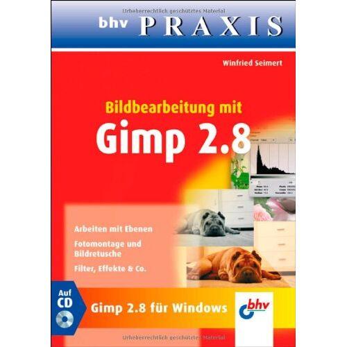 Winfried Seimert - Bildbearbeitung mit GIMP 2.8 (bhv Praxis) - Preis vom 22.06.2021 04:48:15 h