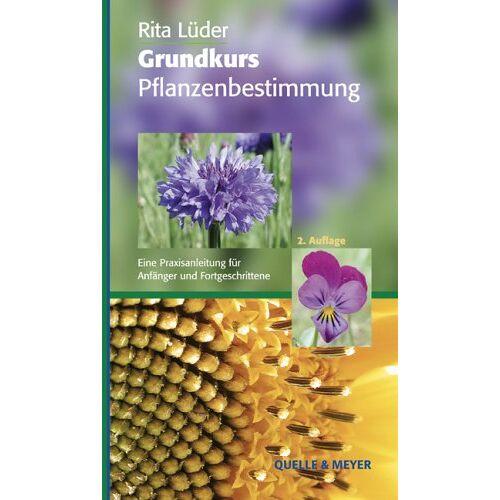 Rita Lüder - Grundkurs Pflanzenbestimmung. Eine Praxisanleitung für Anfänger und Fortgeschrittene - Preis vom 30.07.2021 04:46:10 h