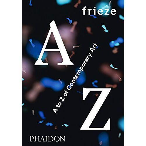 Frieze Magazine - frieze A to Z of Contemporary Art - Preis vom 17.06.2021 04:48:08 h
