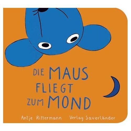 Antje Rittermann - Die Maus fliegt zum Mond - Preis vom 09.06.2021 04:47:15 h
