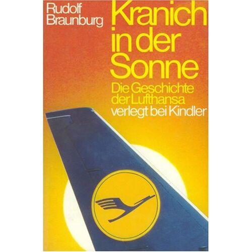 Rudolf Braunburg - Kranich in der Sonne. Die Geschichte der Lufthansa - Preis vom 28.07.2021 04:47:08 h