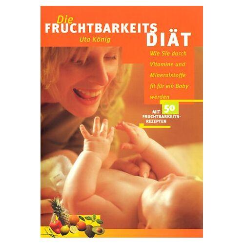 Uta König - Die Fruchtbarkeitsdiät - Preis vom 17.05.2021 04:44:08 h