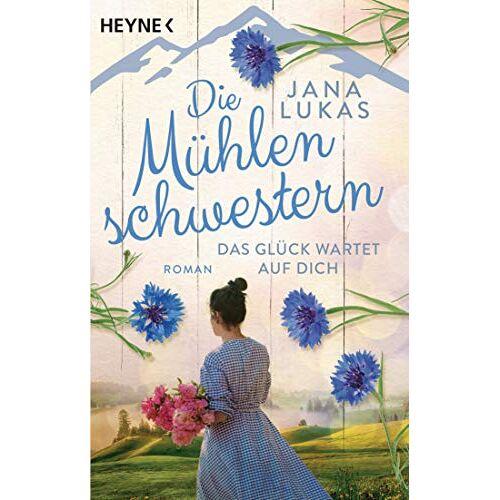 Jana Lukas - Die Mühlenschwestern - Das Glück wartet auf dich: Roman (Die Mühlenschwestern-Trilogie, Band 3) - Preis vom 17.09.2021 04:57:06 h
