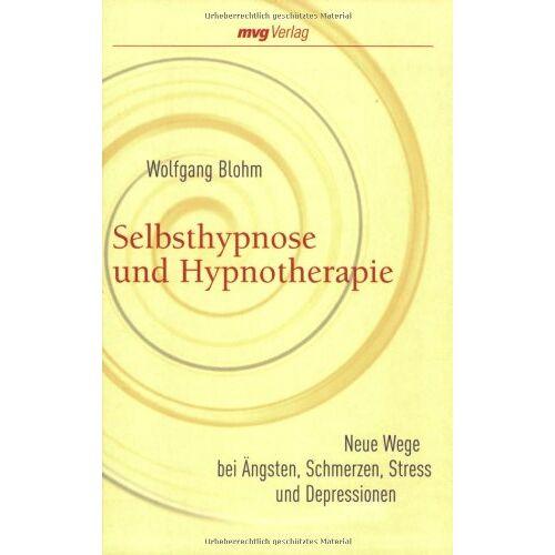 Wolfgang Blohm - Selbsthypnose und Hypnotherapie: Neue Wege bei Ängsten, Schmerzen, Stress und Depressionen - Preis vom 19.06.2021 04:48:54 h