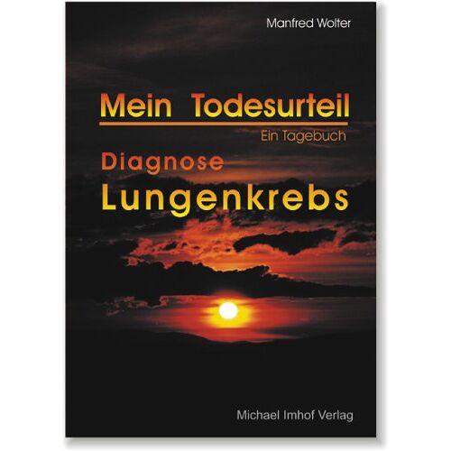 Manfred Wolter - Mein Todesurteil - Diagnose Lungenkrebs: Ein Tagebuch - Preis vom 22.06.2021 04:48:15 h