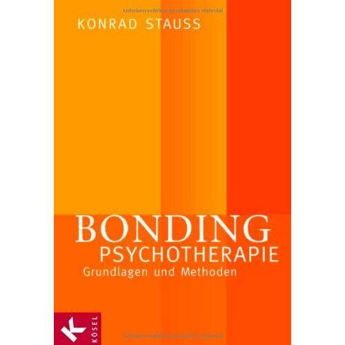 Konrad Stauss - Bonding Psychotherapie: Grundlagen und Methoden - Preis vom 30.07.2021 04:46:10 h