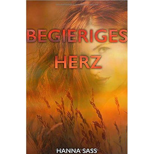 Hanna Sass - Begieriges Herz: Erfolg oder Liebe - Preis vom 17.06.2021 04:48:08 h