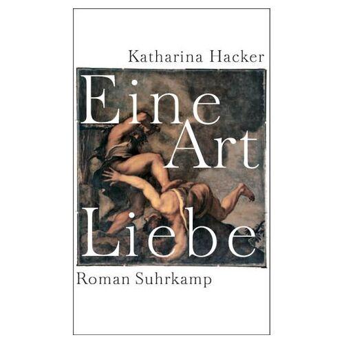 Katharina Hacker - Eine Art Liebe - Preis vom 20.06.2021 04:47:58 h