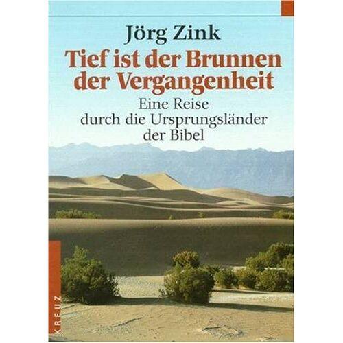 Jörg Zink - Tief ist der Brunnen der Vergangenheit. Eine Reise durch die Ursprungsländer der Bibel - Preis vom 21.06.2021 04:48:19 h