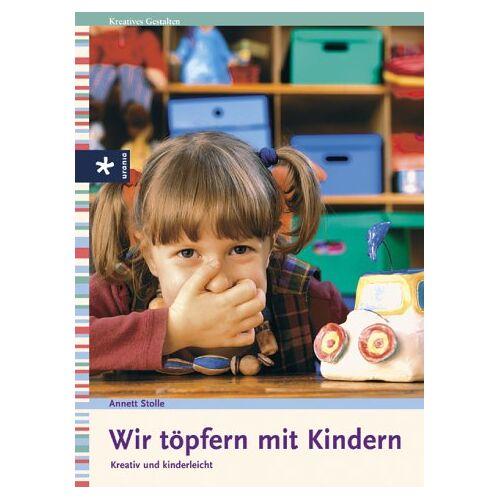 Annett Stolle - Wir töpfern mit Kindern. Kreativ und kinderleicht - Preis vom 10.09.2021 04:52:31 h