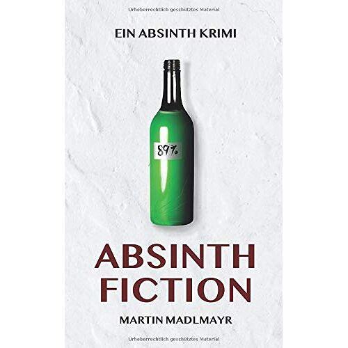 Martin Madlmayr - Absinth Fiction: Ein Absinth Krimi - Preis vom 15.10.2021 04:56:39 h